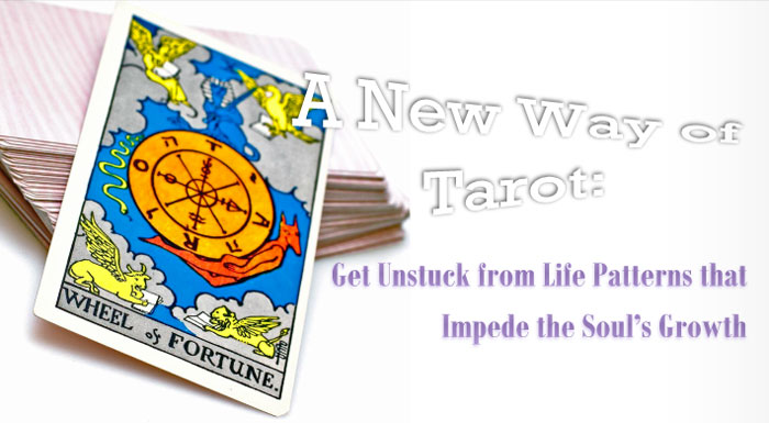 A New Way of Tarot: Get unstuck from life patterns that impete the soul's growth