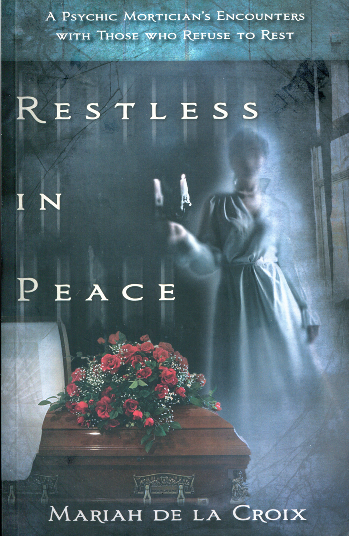 Restless In Peace: Psychic Mortician's Encounters With Those Who Refuse To Rest by Mariah De LaCroix (Book Cover)